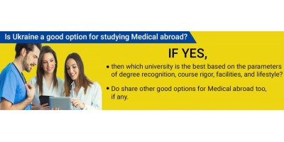 Is Ukraine a good option for studying Medical abroad? If yes, then which university is the best based on the parameters of degree recognition, course rigor, facilities, and lifestyle? Do share other good options for Medical abroad too, if any.