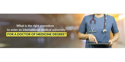 What is the right procedure to enter an international medical university for a Doctor of Medicine degree?